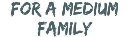 For a medium Family